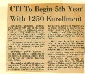 unknown publication, 1970 – Cincinnati Technical Institute's fifth year saw enrollment at 1,250 students, nearly tripling in 3 years. In addition to an increase in enrollment, 1970 saw an increase in programs, staff, and employers participating in the co-op program. This trend would continue throughout the decade.